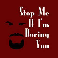 am i boring you